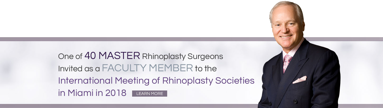 One of 40 master rhinoplasty surgeons invited as a faculty member to the International Meeting of Rhinoplasty Specialists in Miami in 2018